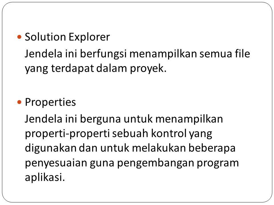 Solution Explorer Jendela ini berfungsi menampilkan semua file yang terdapat dalam proyek. Properties.