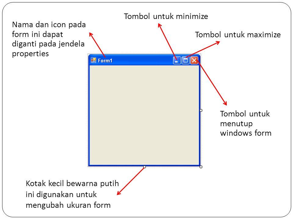 Tombol untuk minimize Nama dan icon pada form ini dapat diganti pada jendela properties. Tombol untuk maximize.
