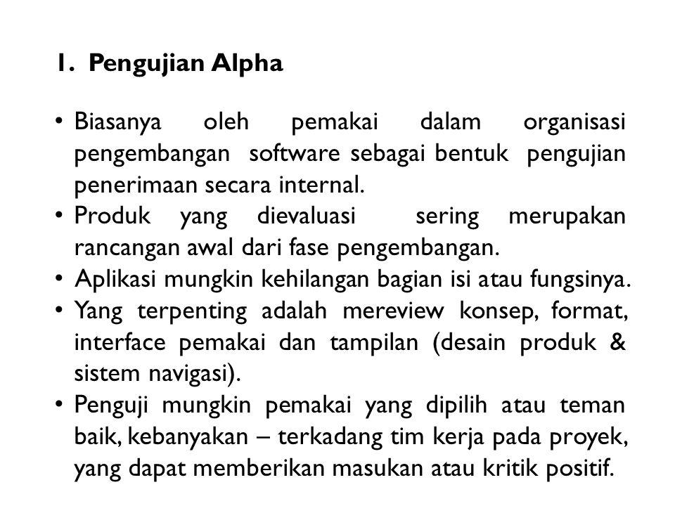 Pengujian Alpha Biasanya oleh pemakai dalam organisasi pengembangan software sebagai bentuk pengujian penerimaan secara internal.
