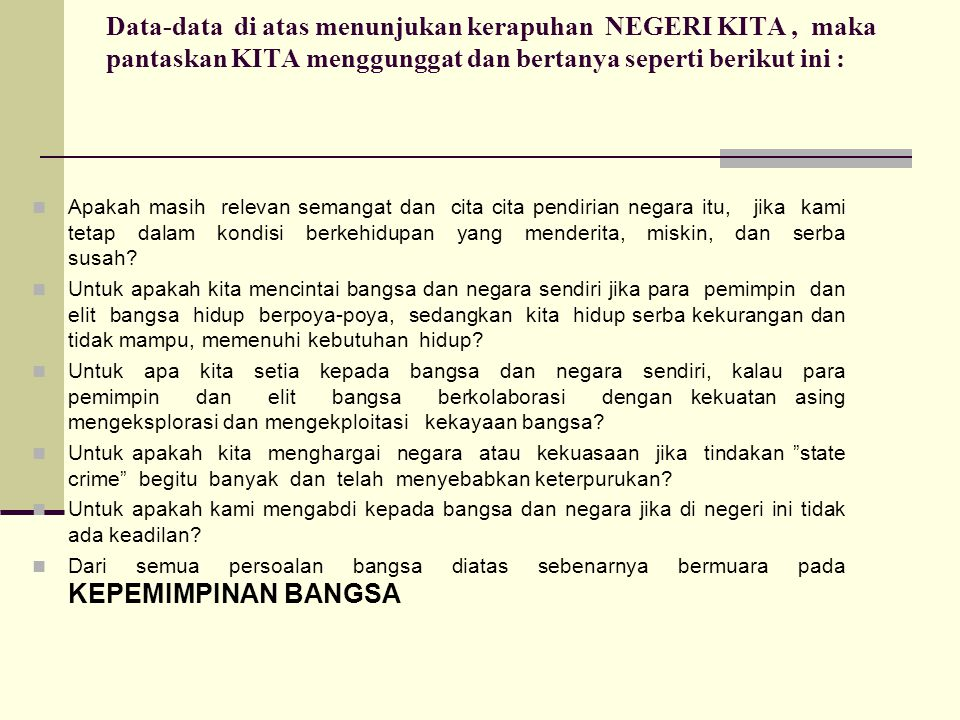 Data-data di atas menunjukan kerapuhan NEGERI KITA , maka pantaskan KITA menggunggat dan bertanya seperti berikut ini :