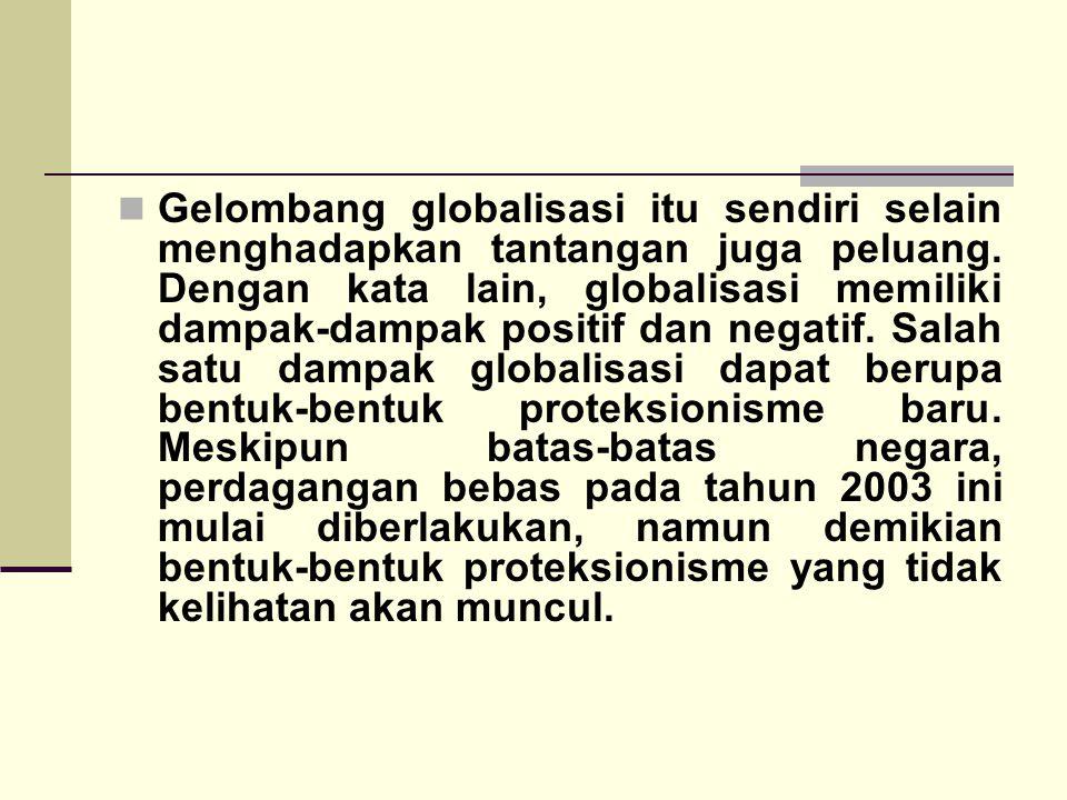 Gelombang globalisasi itu sendiri selain menghadapkan tantangan juga peluang.