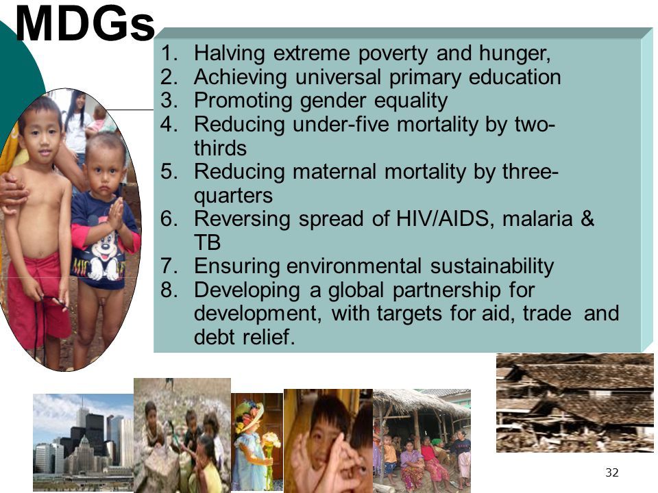 MDGs Halving extreme poverty and hunger,