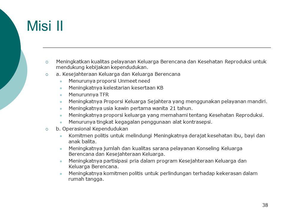 Misi II Meningkatkan kualitas pelayanan Keluarga Berencana dan Kesehatan Reproduksi untuk mendukung kebijakan kependudukan.
