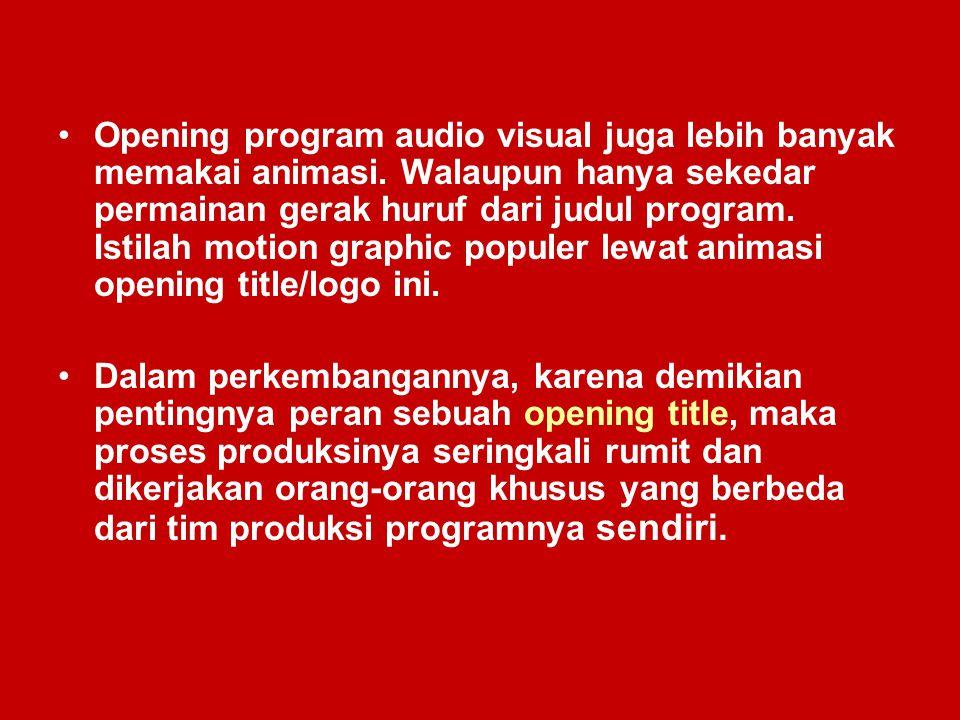 Opening program audio visual juga lebih banyak memakai animasi