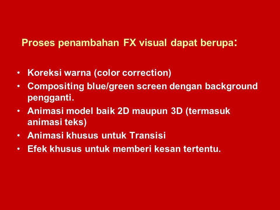 Proses penambahan FX visual dapat berupa: