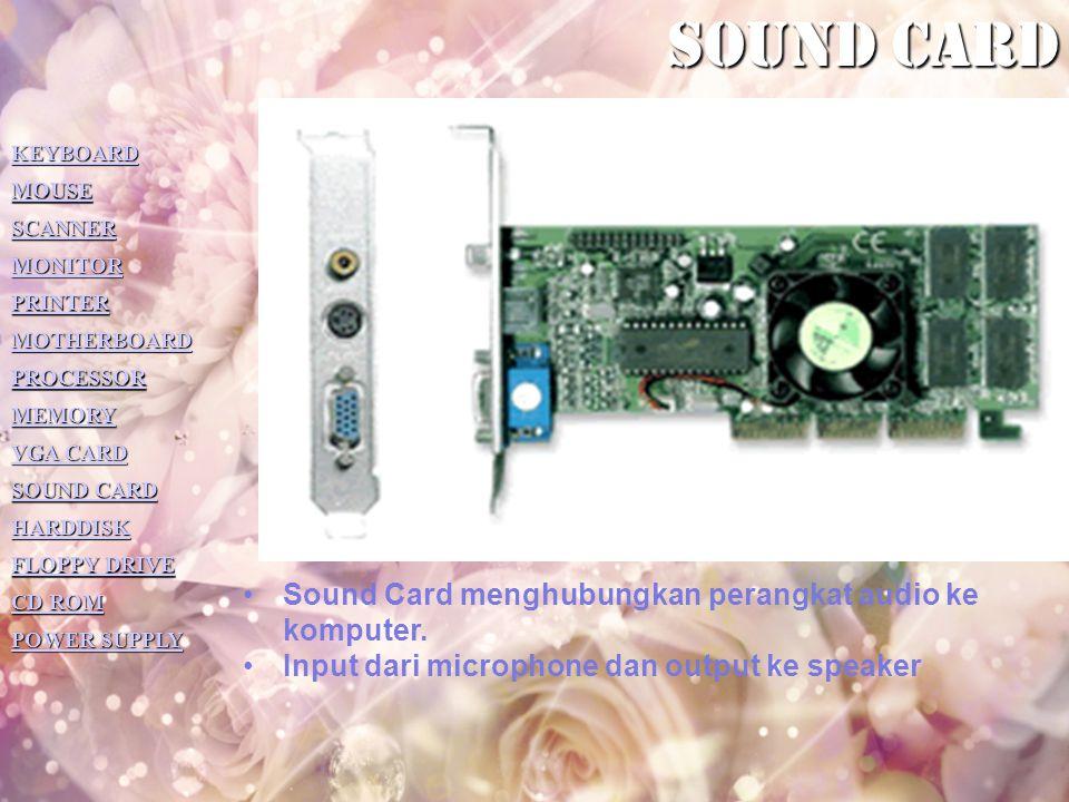 Sound card Sound Card menghubungkan perangkat audio ke komputer.