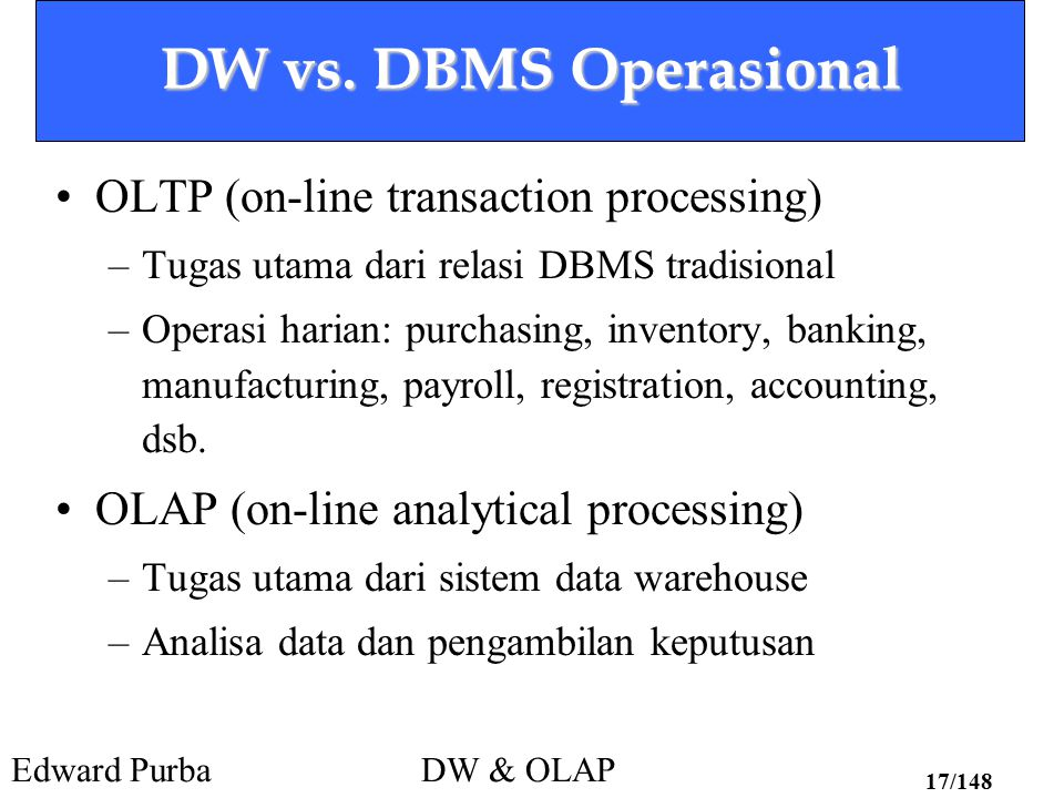 DW vs. DBMS Operasional OLTP (on-line transaction processing)
