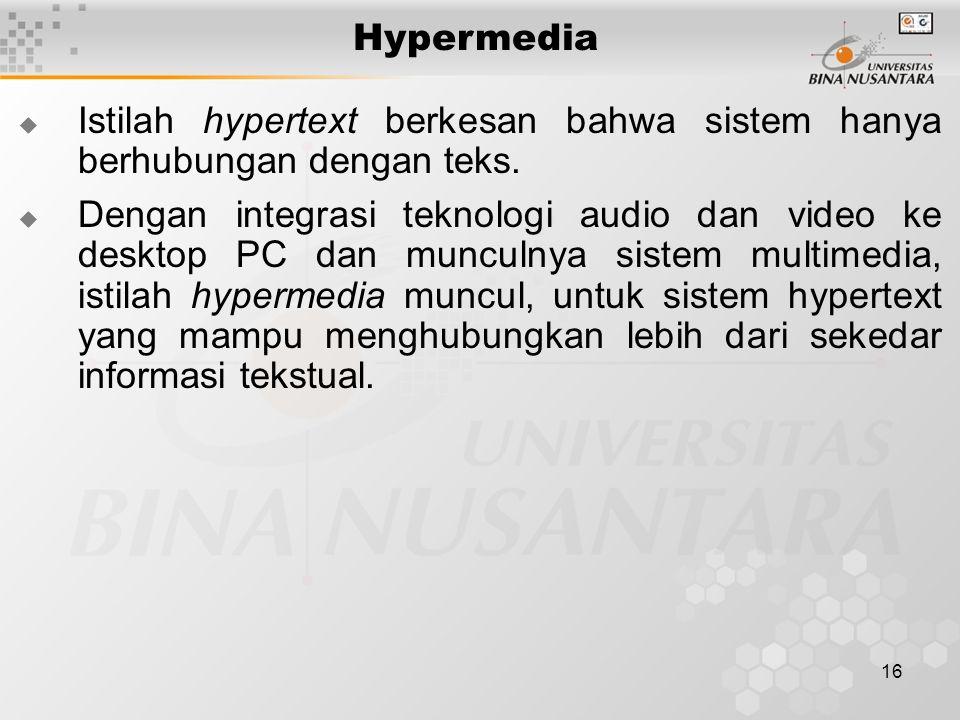 Hypermedia Istilah hypertext berkesan bahwa sistem hanya berhubungan dengan teks.