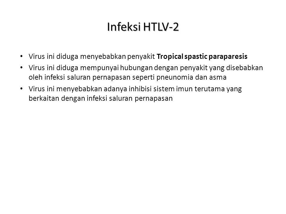 Infeksi HTLV-2 Virus ini diduga menyebabkan penyakit Tropical spastic paraparesis.