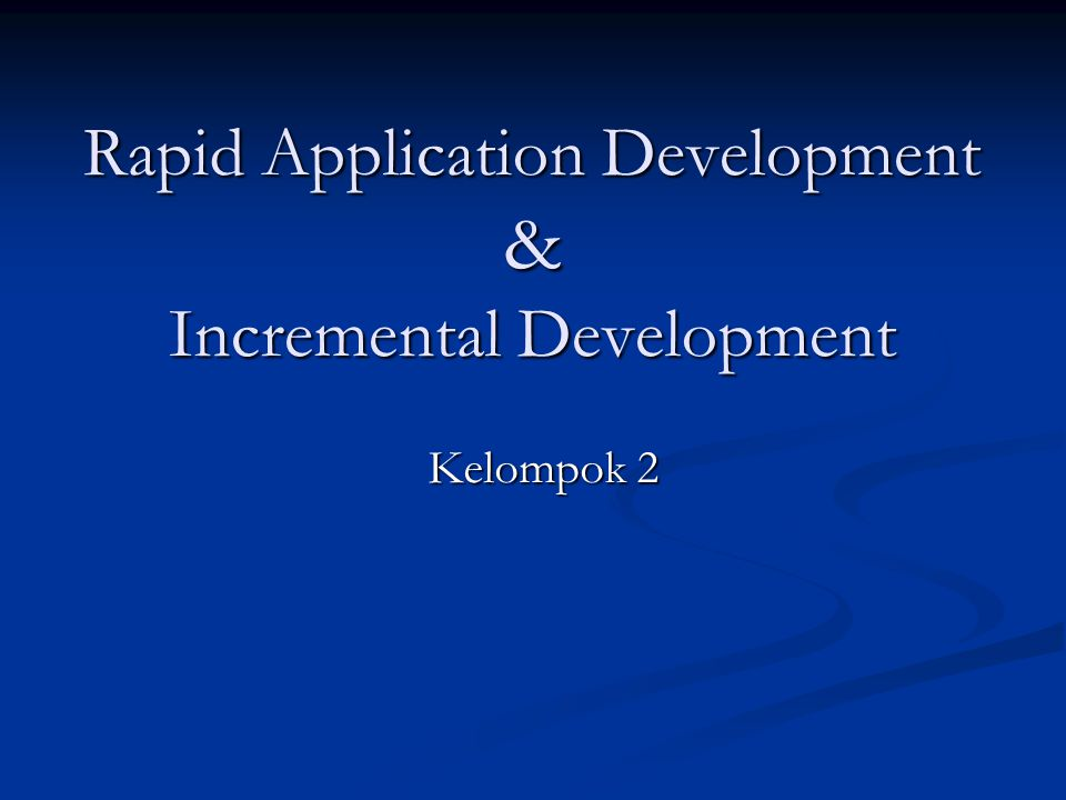 Rapid Application Development & Incremental Development