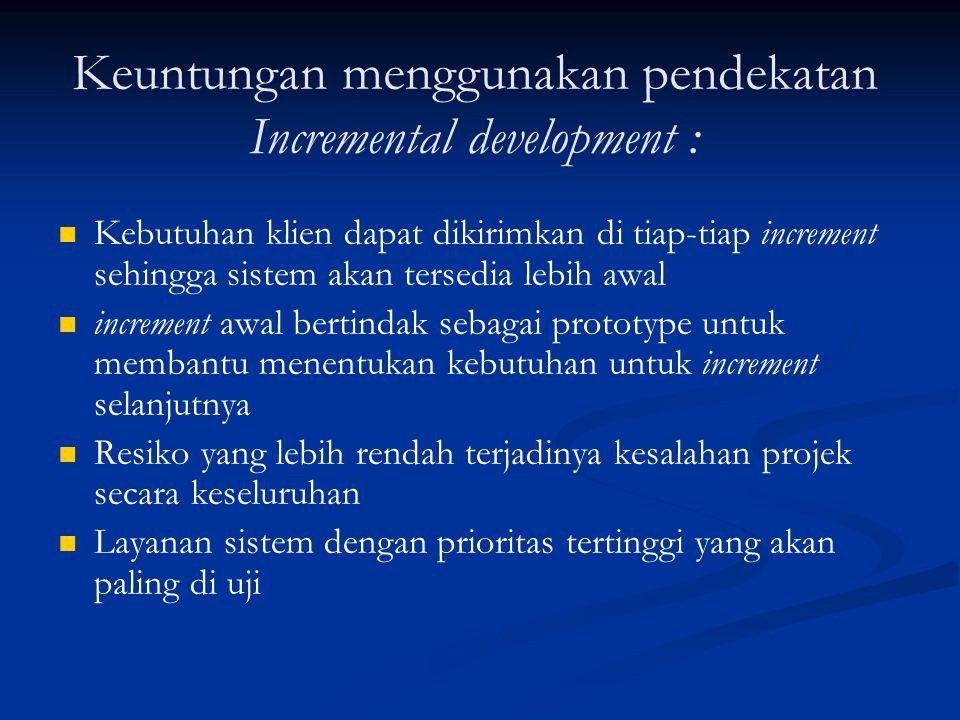 Keuntungan menggunakan pendekatan Incremental development :
