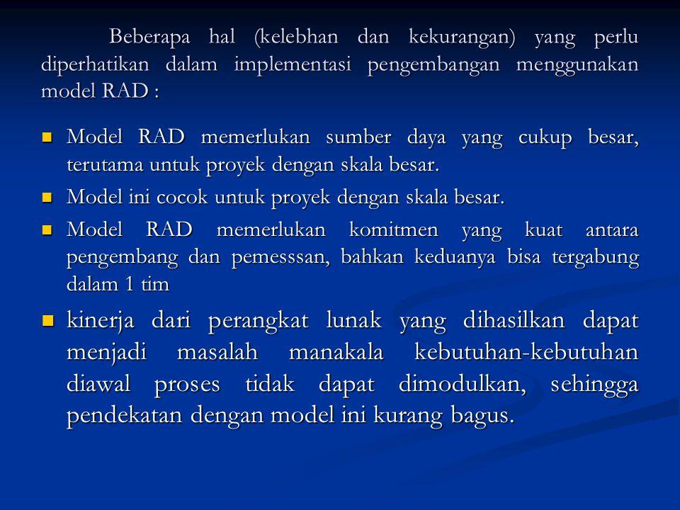 Beberapa hal (kelebhan dan kekurangan) yang perlu diperhatikan dalam implementasi pengembangan menggunakan model RAD :