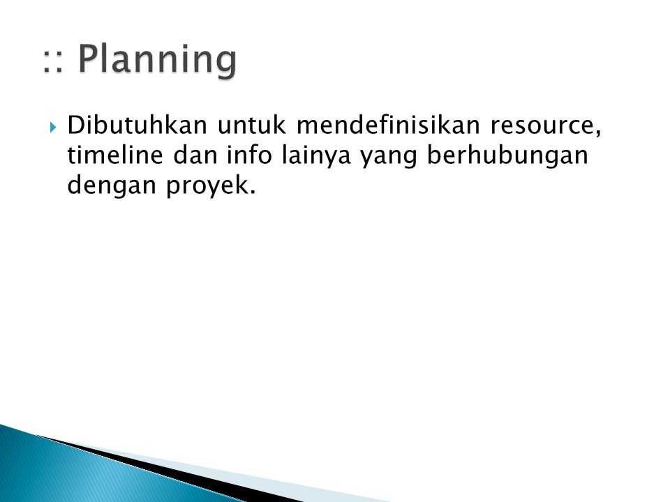 :: Planning Dibutuhkan untuk mendefinisikan resource, timeline dan info lainya yang berhubungan dengan proyek.