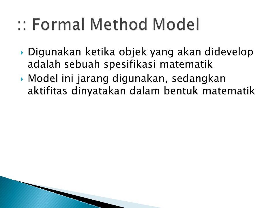 :: Formal Method Model Digunakan ketika objek yang akan didevelop adalah sebuah spesifikasi matematik.