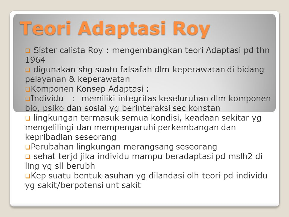 Teori Adaptasi Roy Sister calista Roy : mengembangkan teori Adaptasi pd thn 1964.