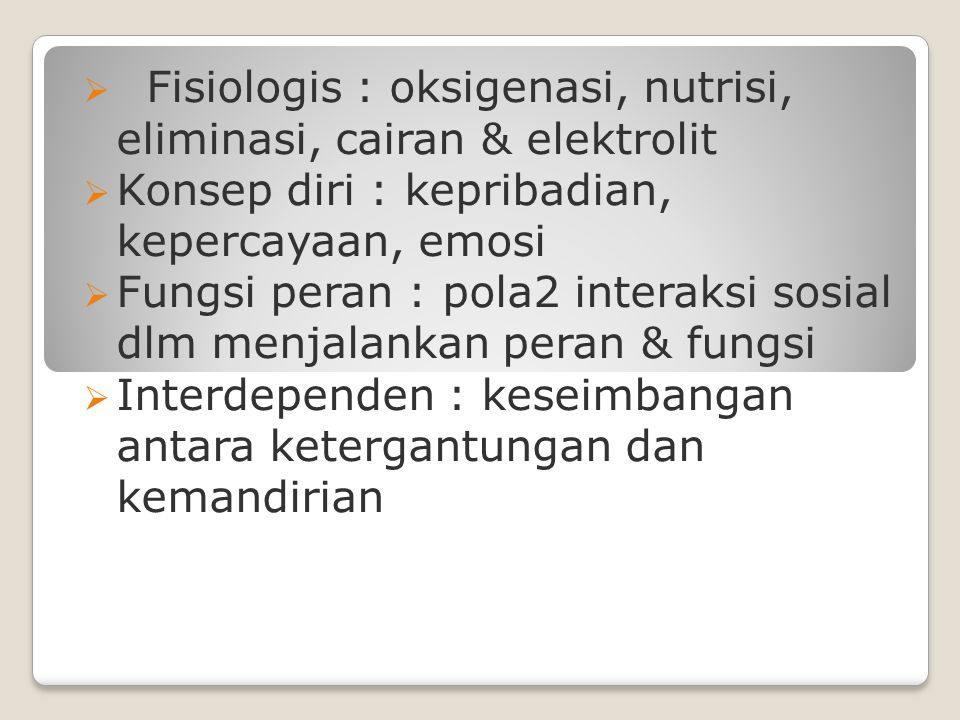 Fisiologis : oksigenasi, nutrisi, eliminasi, cairan & elektrolit