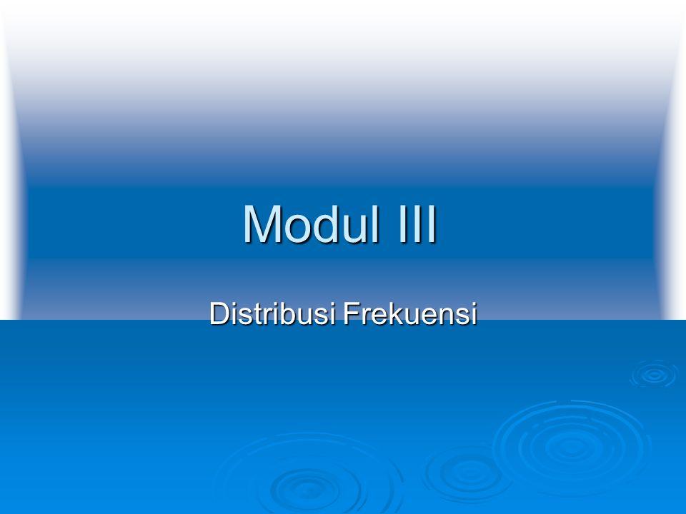Modul III Distribusi Frekuensi