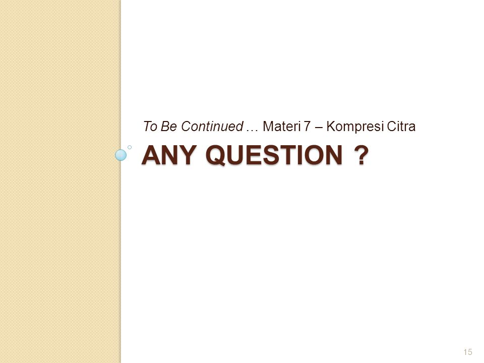 To Be Continued … Materi 7 – Kompresi Citra