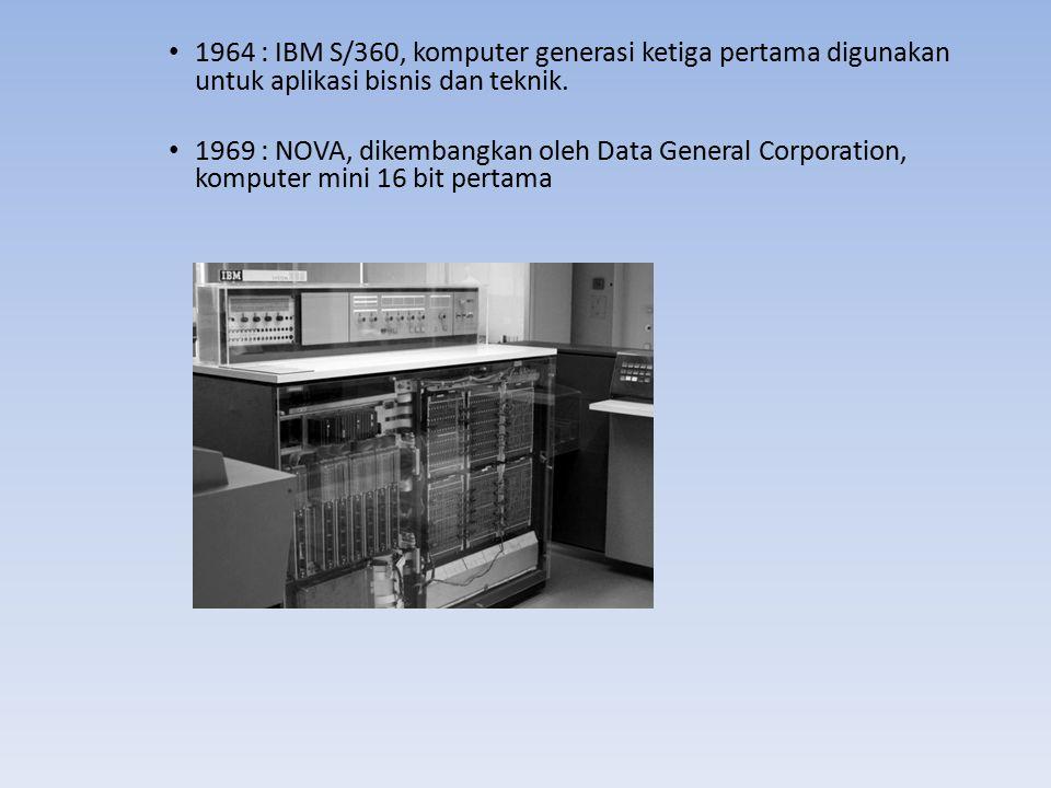 1964 : IBM S/360, komputer generasi ketiga pertama digunakan untuk aplikasi bisnis dan teknik.