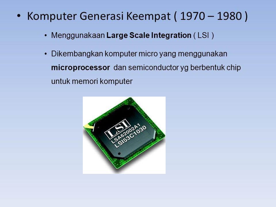 Komputer Generasi Keempat ( 1970 – 1980 )