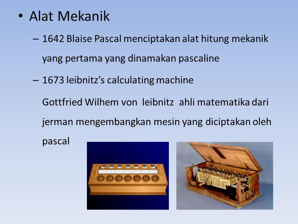 Alat Mekanik 1642 Blaise Pascal menciptakan alat hitung mekanik yang pertama yang dinamakan pascaline.