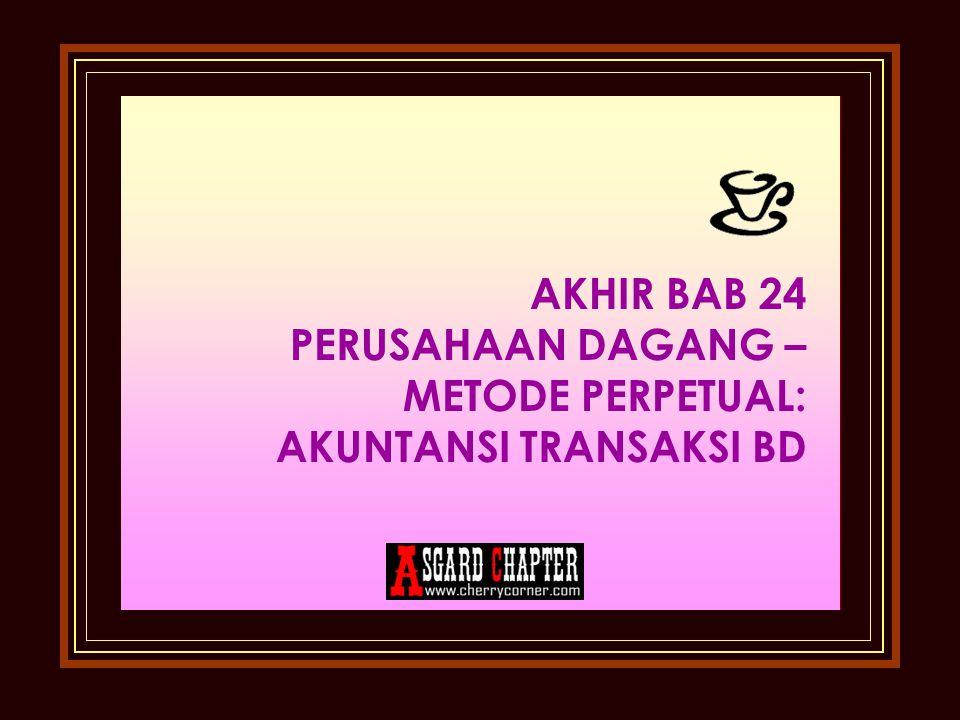 AKHIR BAB 24 PERUSAHAAN DAGANG – METODE PERPETUAL: AKUNTANSI TRANSAKSI BD