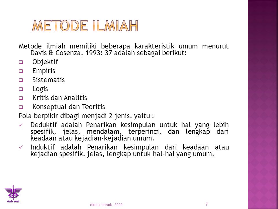 Metode Ilmiah Metode ilmiah memiliki beberapa karakteristik umum menurut Davis & Cosenza, 1993: 37 adalah sebagai berikut: