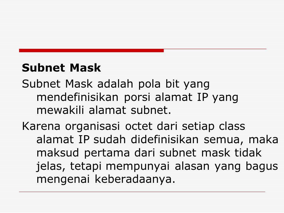 Subnet Mask Subnet Mask adalah pola bit yang mendefinisikan porsi alamat IP yang mewakili alamat subnet.