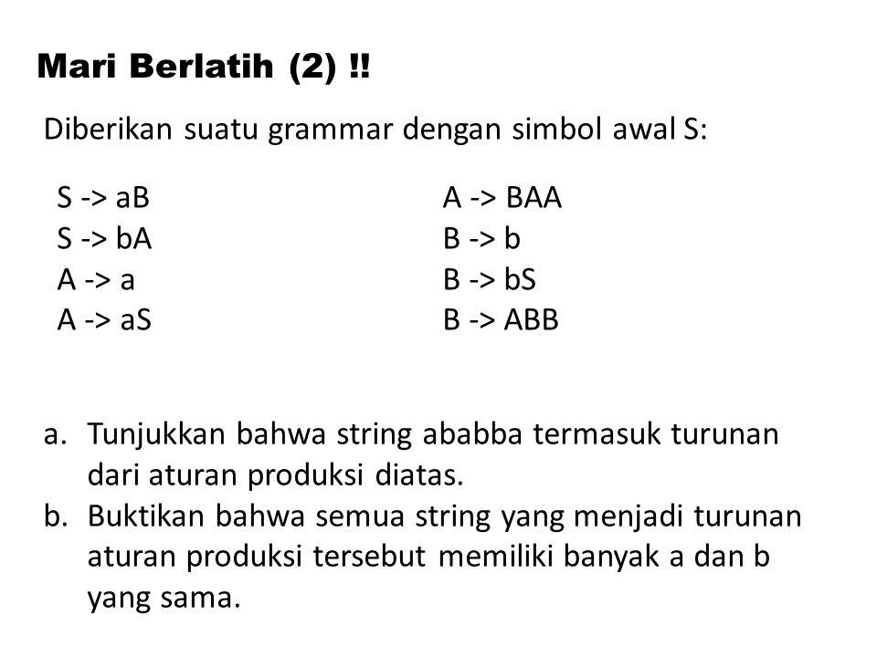 Mari Berlatih (2) !! Diberikan suatu grammar dengan simbol awal S: S -> aB S -> bA A -> a A -> aS A -> BAA B -> b B -> bS B -> ABB.