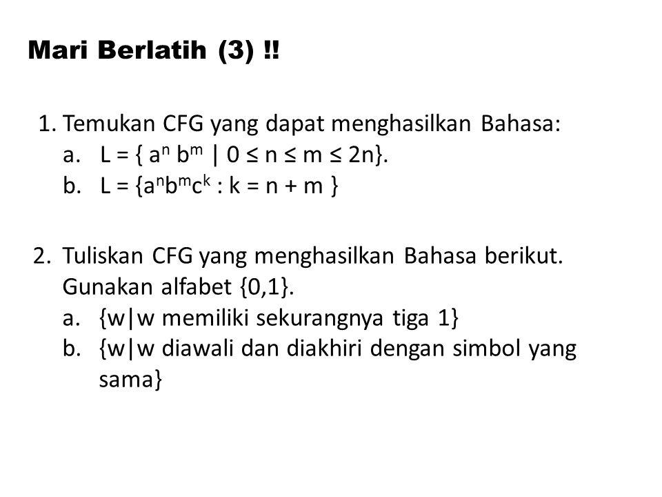Mari Berlatih (3) !! Temukan CFG yang dapat menghasilkan Bahasa: L = { an bm | 0 ≤ n ≤ m ≤ 2n}. L = {anbmck : k = n + m }