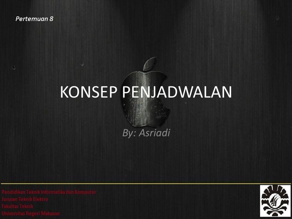 Pertemuan 8 KONSEP PENJADWALAN By: Asriadi
