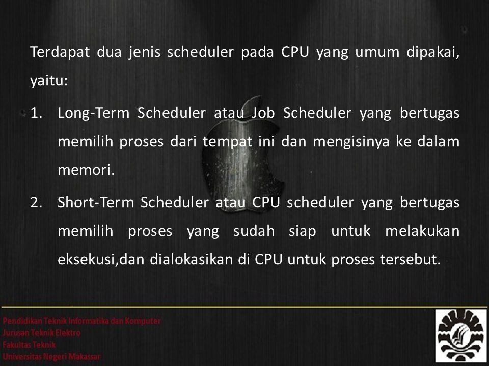 Terdapat dua jenis scheduler pada CPU yang umum dipakai, yaitu: