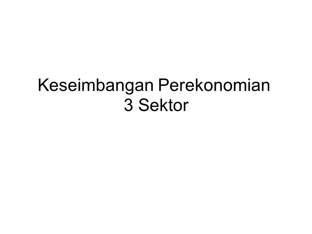 Keseimbangan Perekonomian 3 Sektor