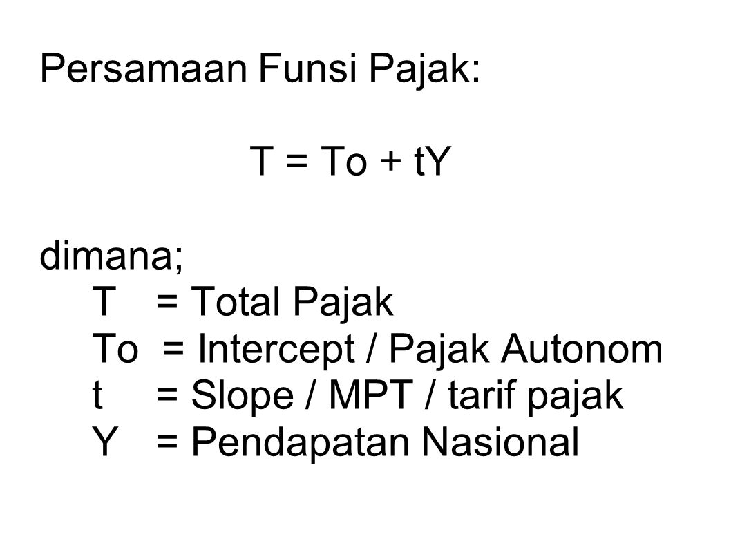 Persamaan Funsi Pajak:. T = To + tY dimana;. T. = Total Pajak