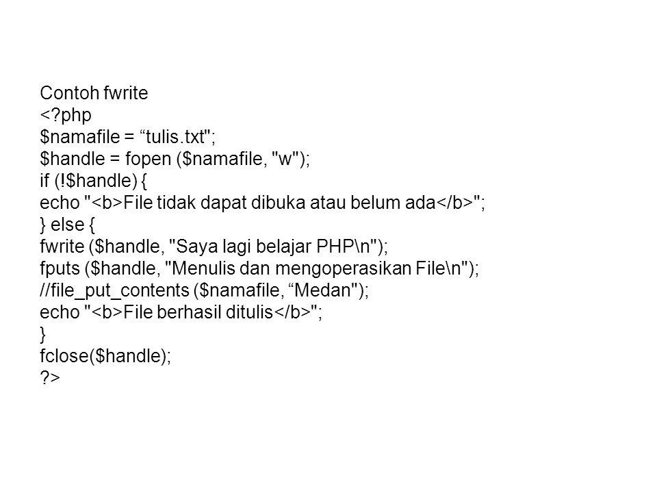 Contoh fwrite < php. $namafile = tulis.txt ; $handle = fopen ($namafile, w ); if (!$handle) {