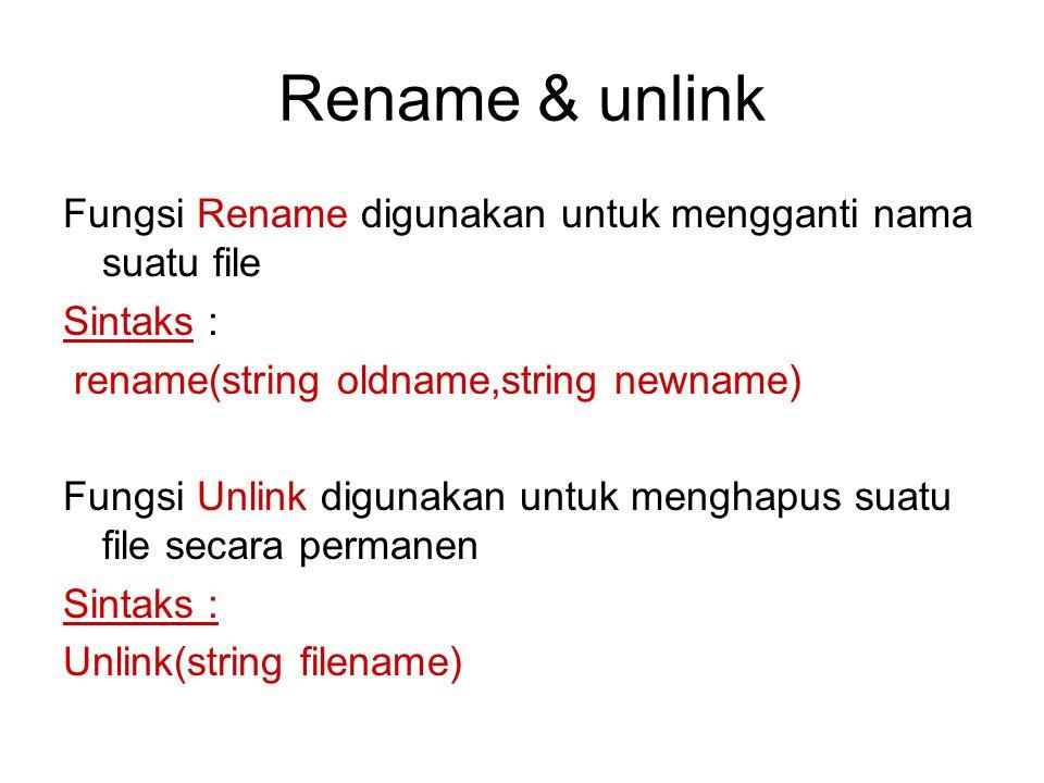 Rename & unlink Fungsi Rename digunakan untuk mengganti nama suatu file. Sintaks : rename(string oldname,string newname)