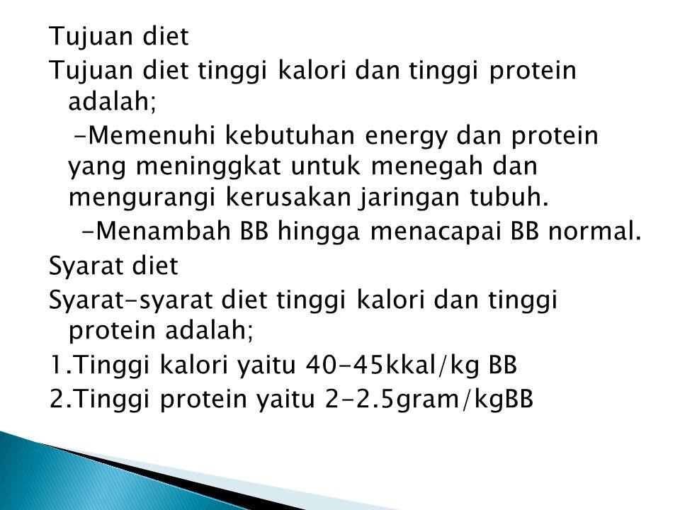 Tujuan diet Tujuan diet tinggi kalori dan tinggi protein adalah;