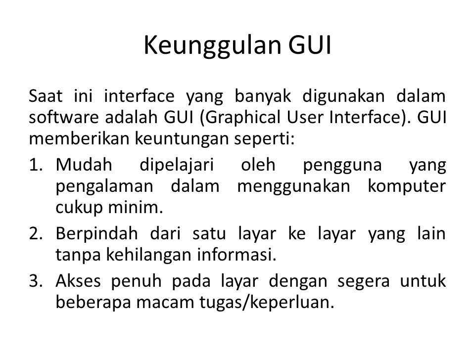 Keunggulan GUI Saat ini interface yang banyak digunakan dalam software adalah GUI (Graphical User Interface). GUI memberikan keuntungan seperti: