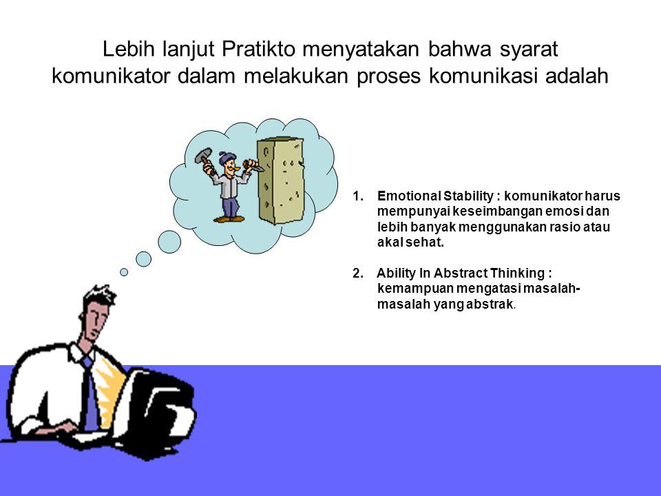 Lebih lanjut Pratikto menyatakan bahwa syarat komunikator dalam melakukan proses komunikasi adalah