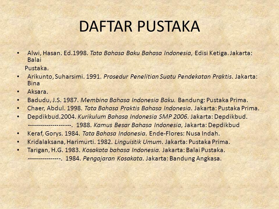 DAFTAR PUSTAKA Alwi, Hasan. Ed.1998. Tata Bahasa Baku Bahasa Indonesia, Edisi Ketiga. Jakarta: Balai.