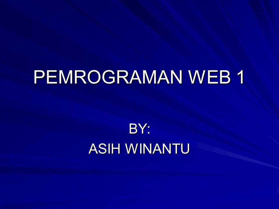 PEMROGRAMAN WEB 1 BY: ASIH WINANTU