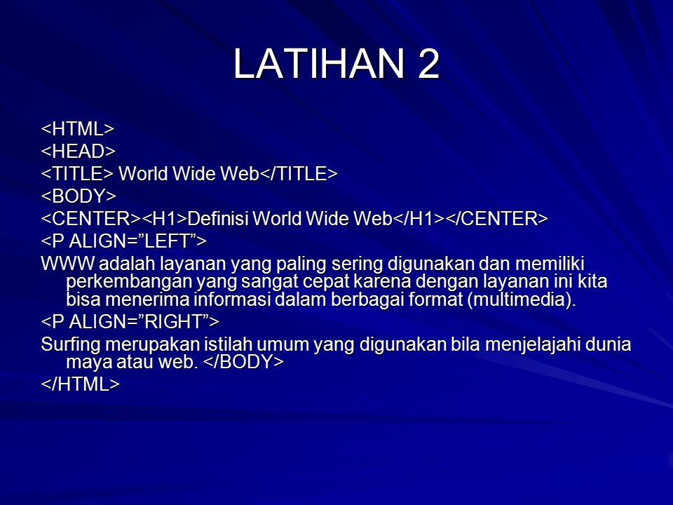 LATIHAN 2 <HTML> <HEAD>