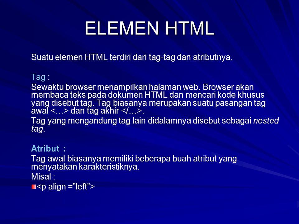 ELEMEN HTML Suatu elemen HTML terdiri dari tag-tag dan atributnya.