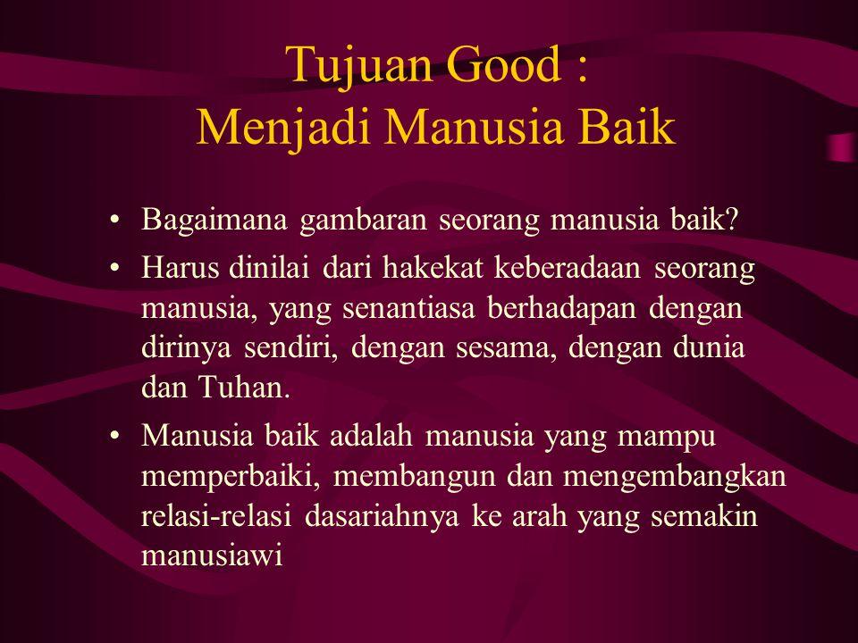 Tujuan Good : Menjadi Manusia Baik