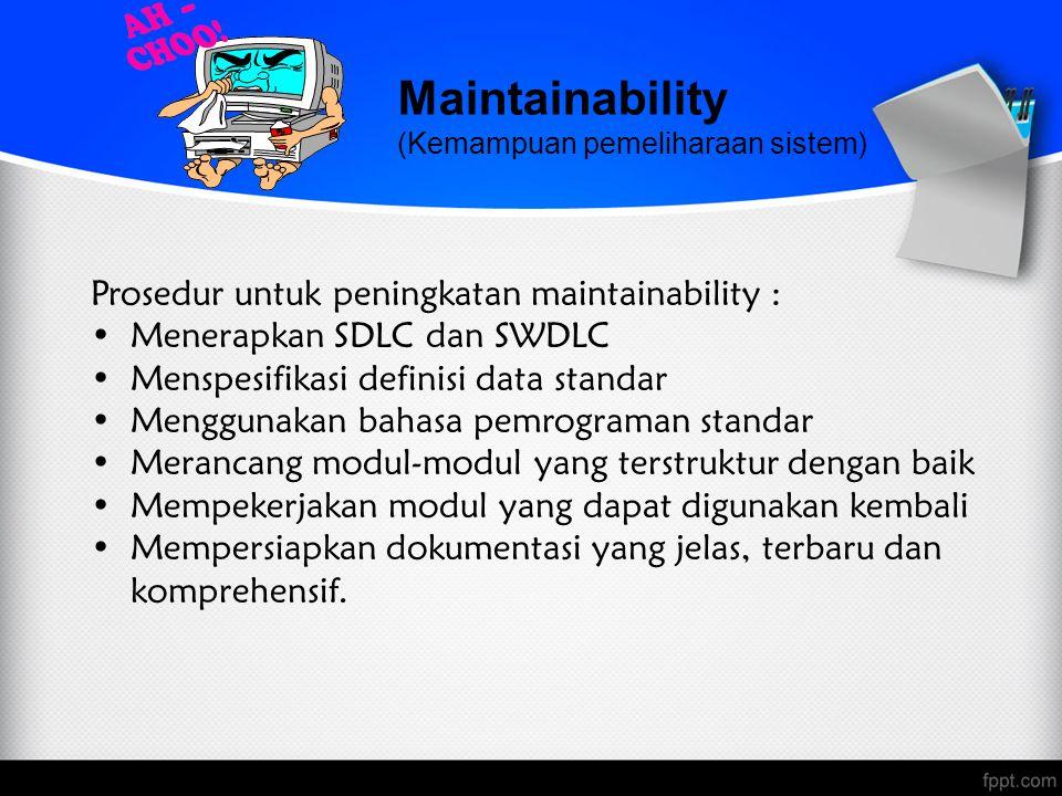 Maintainability Prosedur untuk peningkatan maintainability :