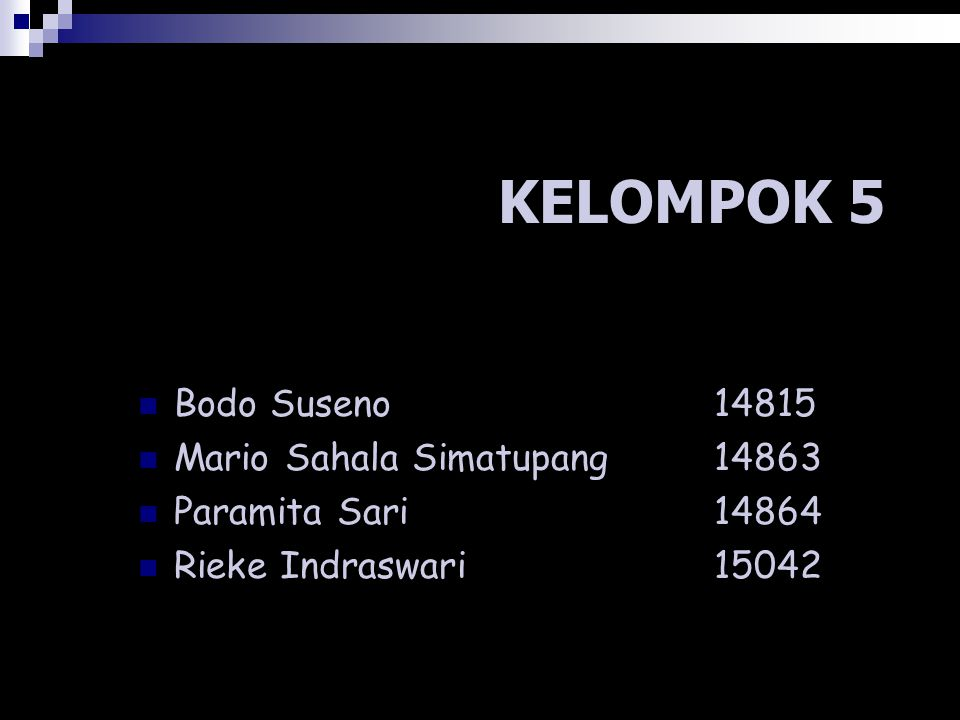 KELOMPOK 5 Bodo Suseno 14815 Mario Sahala Simatupang 14863