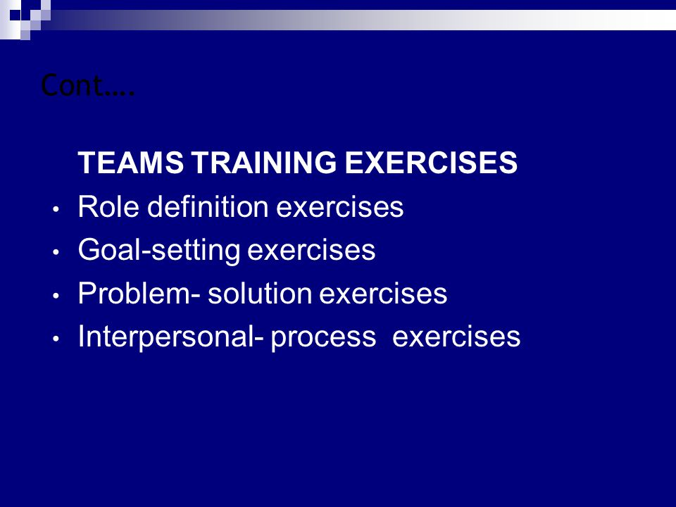 Cont…. TEAMS TRAINING EXERCISES. Role definition exercises. Goal-setting exercises. Problem- solution exercises.