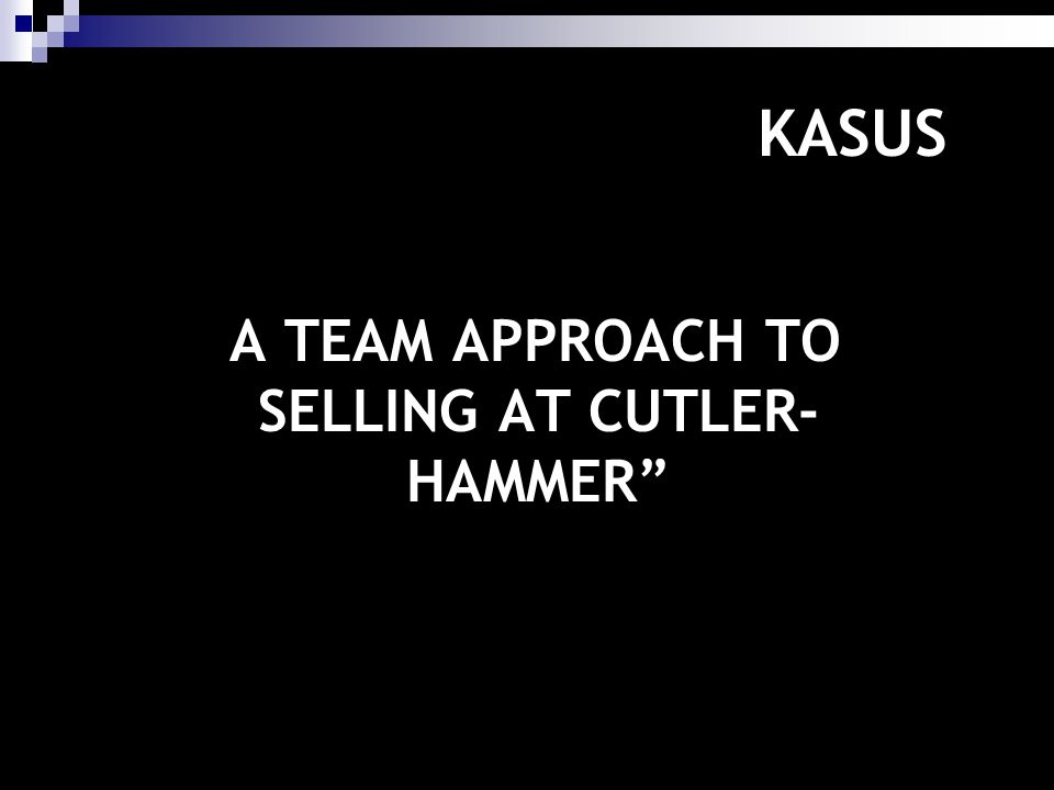 A TEAM APPROACH TO SELLING AT CUTLER-HAMMER