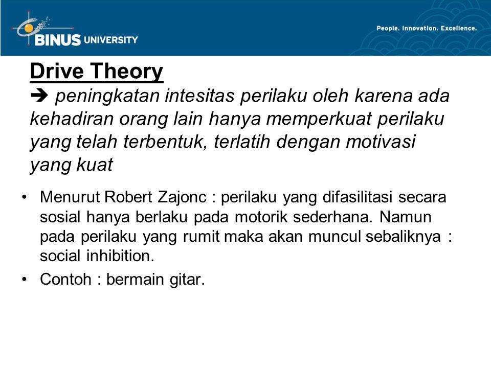Drive Theory  peningkatan intesitas perilaku oleh karena ada kehadiran orang lain hanya memperkuat perilaku yang telah terbentuk, terlatih dengan motivasi yang kuat