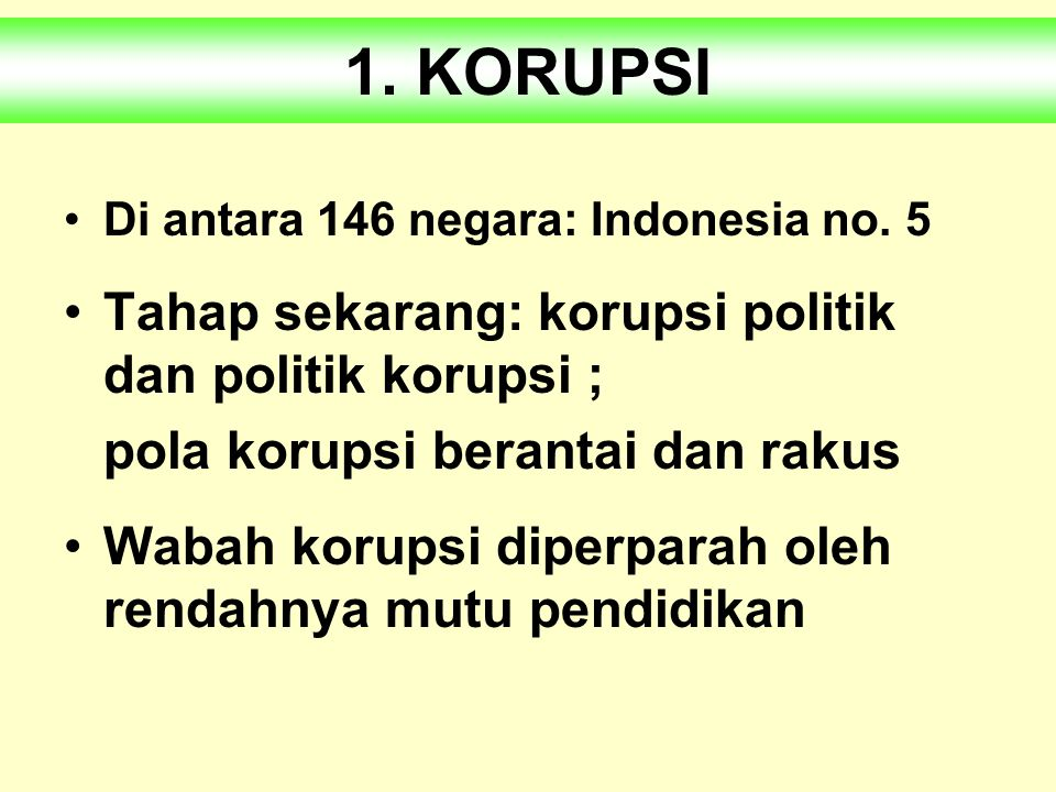 1. KORUPSI Tahap sekarang: korupsi politik dan politik korupsi ;